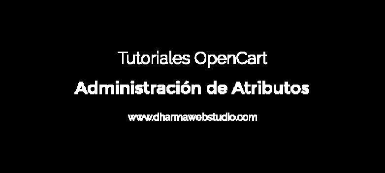 ¿Cómo administrar los atributos en OpenCart?