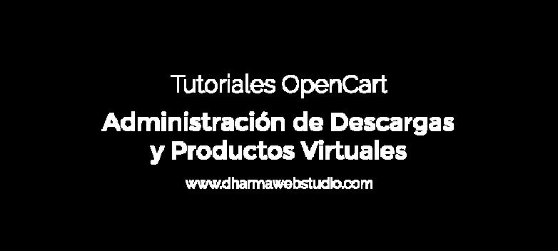 ¿Cómo administrar los productos con descargas o virtuales en OpenCart?