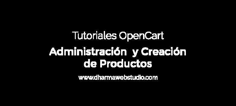 ¿Cómo crear y administrar los productos en OpenCart?