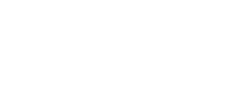 ¿What is Wordpress and what are its main features?